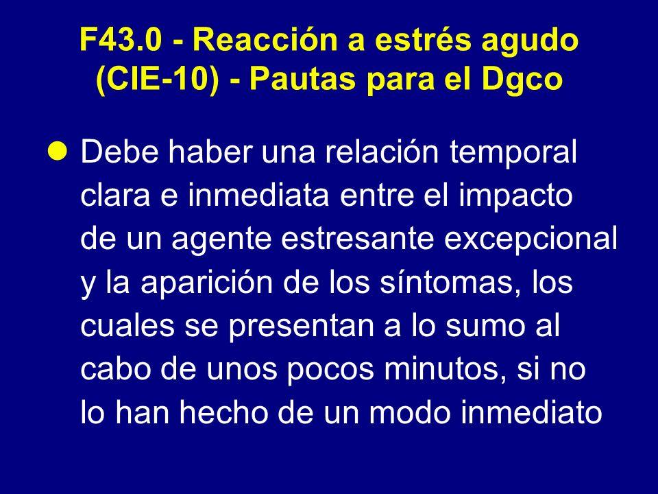 F43.0 - Reacción a estrés agudo (CIE-10) - Pautas para el Dgco Además los síntomas –A) se presentan mezclados y cambiantes, sumándose al estado inicial de embotamiento, depresión, ansiedad, ira, desesperación, hiperactividad o aislamiento, aunque ninguno de estos síntomas predomina sobre los otros durante mucho tiempo
