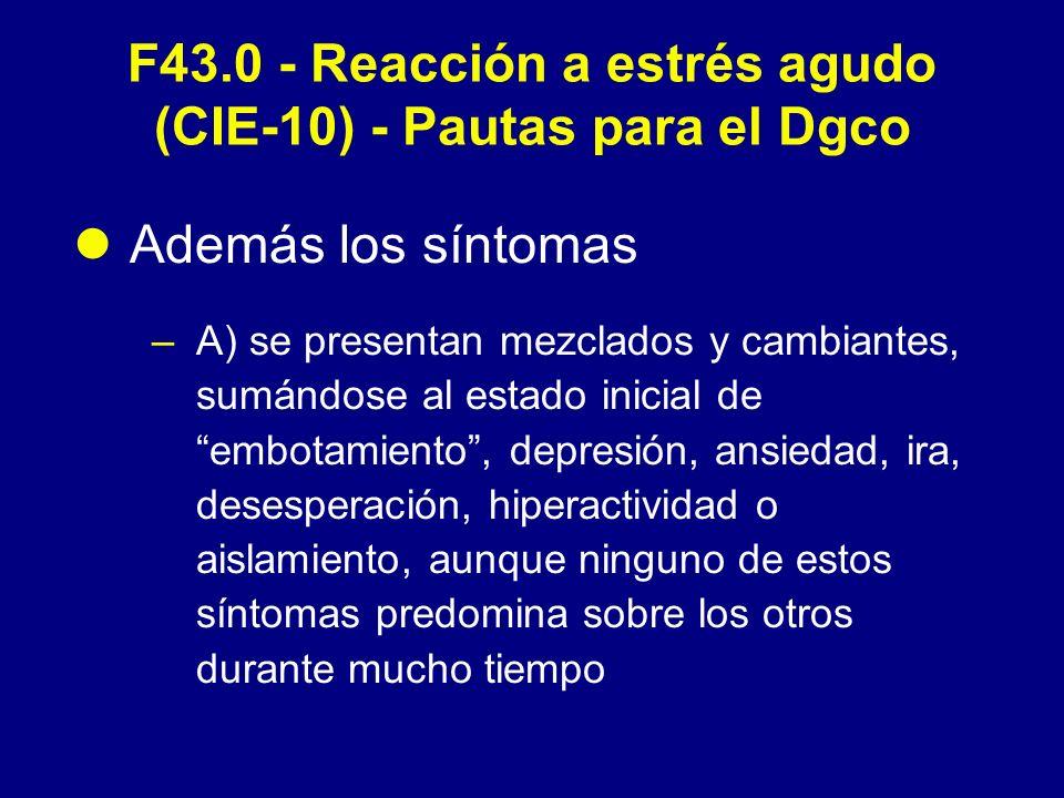 F43.0 - Reacción a estrés agudo (CIE-10) - Pautas para el Dgco Además los síntomas –A) se presentan mezclados y cambiantes, sumándose al estado inicia