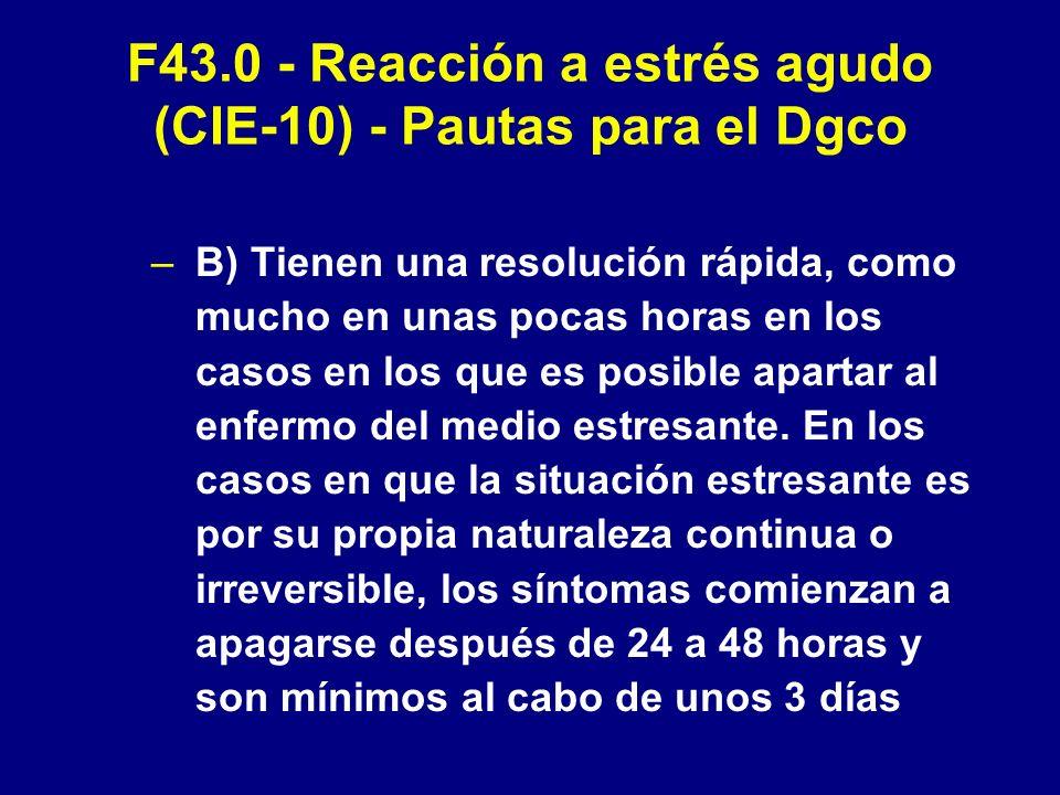 F43.0 - Reacción a estrés agudo (CIE-10) - Pautas para el Dgco –B) Tienen una resolución rápida, como mucho en unas pocas horas en los casos en los qu