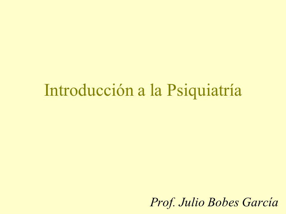Introducción a la Psiquiatría Prof. Julio Bobes García