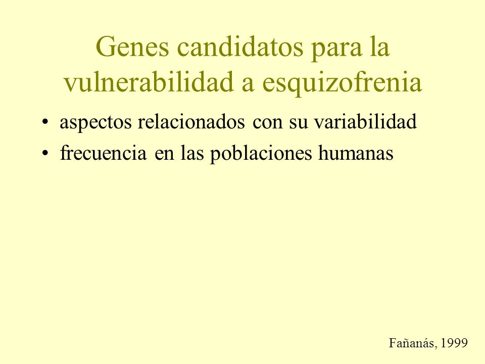 Genes candidatos para la vulnerabilidad a esquizofrenia aspectos relacionados con su variabilidad frecuencia en las poblaciones humanas Fañanás, 1999