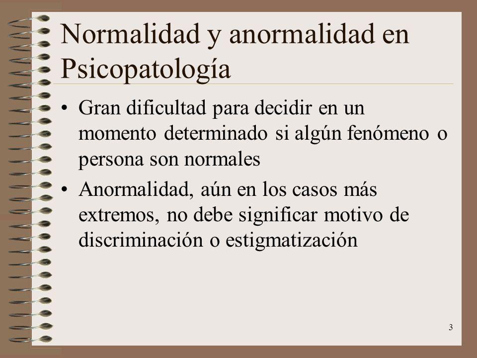 3 Normalidad y anormalidad en Psicopatología Gran dificultad para decidir en un momento determinado si algún fenómeno o persona son normales Anormalid