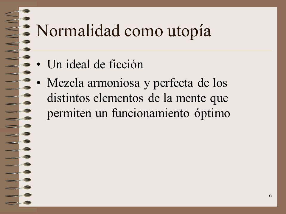 6 Normalidad como utopía Un ideal de ficción Mezcla armoniosa y perfecta de los distintos elementos de la mente que permiten un funcionamiento óptimo