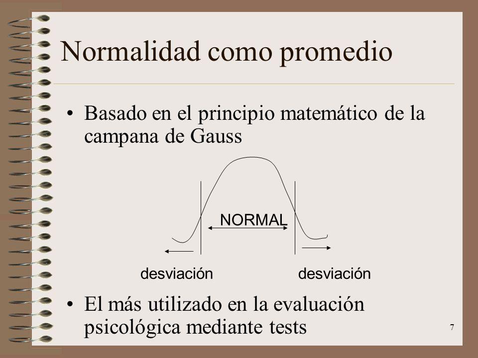 7 Normalidad como promedio Basado en el principio matemático de la campana de Gauss El más utilizado en la evaluación psicológica mediante tests NORMA