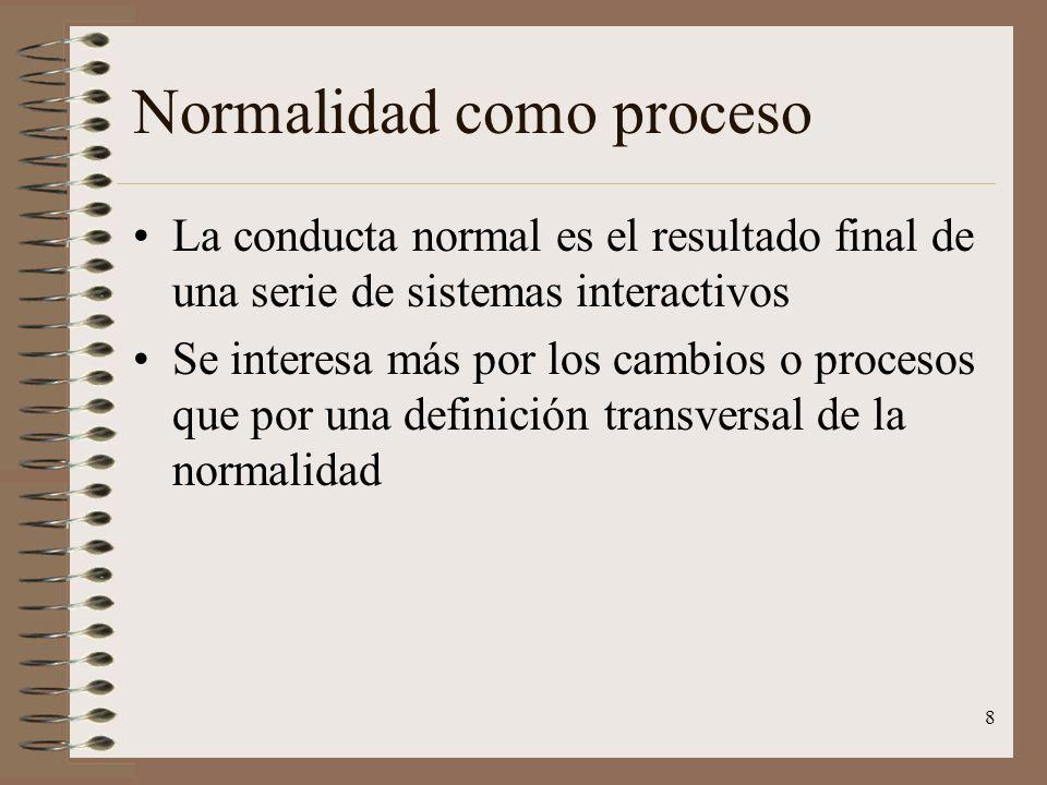 8 Normalidad como proceso La conducta normal es el resultado final de una serie de sistemas interactivos Se interesa más por los cambios o procesos qu