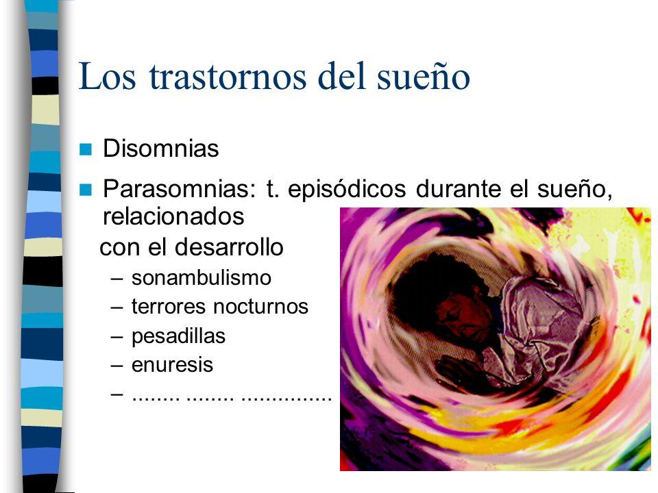 Los trastornos del sueño Disomnias Parasomnias: t. episódicos durante el sueño, relacionados con el desarrollo –sonambulismo –terrores nocturnos –pesa