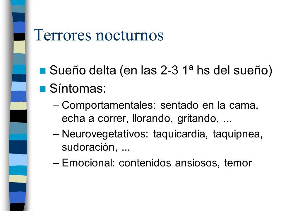 Terrores nocturnos Sueño delta (en las 2-3 1ª hs del sueño) Síntomas: –Comportamentales: sentado en la cama, echa a correr, llorando, gritando,... –Ne