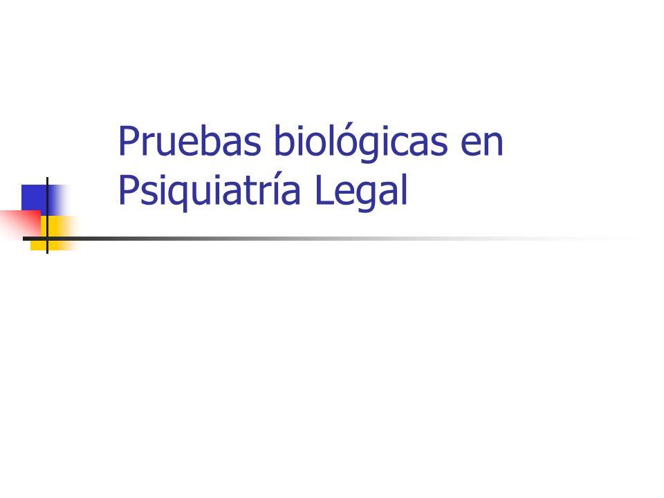 Pruebas biológicas en Psiquiatría Legal