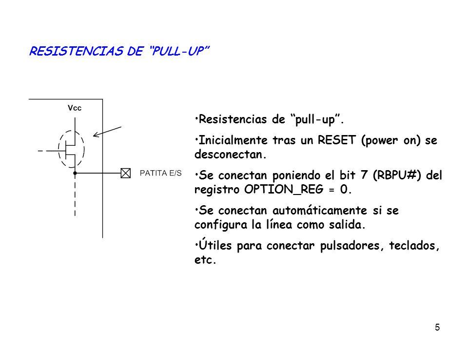 5 RESISTENCIAS DE PULL-UP Resistencias de pull-up. Inicialmente tras un RESET (power on) se desconectan. Se conectan poniendo el bit 7 (RBPU#) del reg