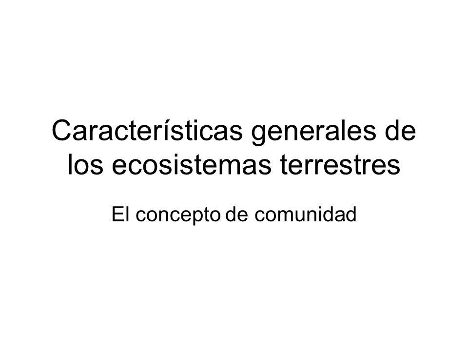 Características generales de los ecosistemas terrestres El concepto de comunidad