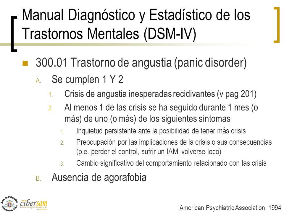 Manual Diagnóstico y Estadístico de los Trastornos Mentales (DSM-IV) 300.01 Trastorno de angustia (panic disorder) A. Se cumplen 1 Y 2 1. Crisis de an