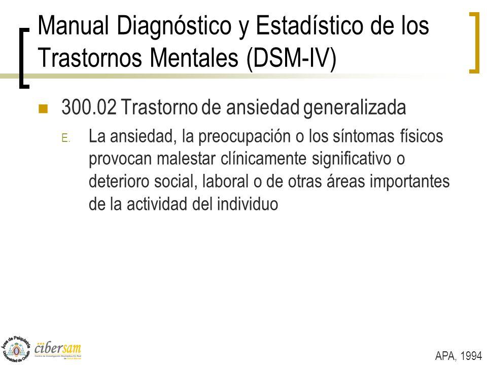 Manual Diagnóstico y Estadístico de los Trastornos Mentales (DSM-IV) 300.02 Trastorno de ansiedad generalizada E. La ansiedad, la preocupación o los s