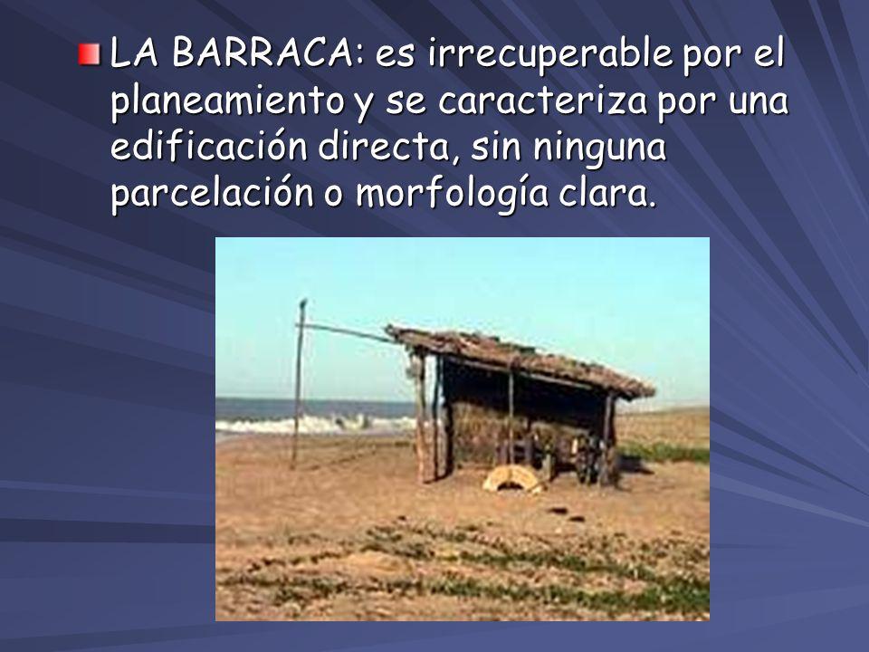 LA BARRACA: es irrecuperable por el planeamiento y se caracteriza por una edificación directa, sin ninguna parcelación o morfología clara.