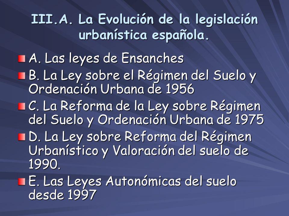 III.A. La Evolución de la legislación urbanística española. A. Las leyes de Ensanches B. La Ley sobre el Régimen del Suelo y Ordenación Urbana de 1956