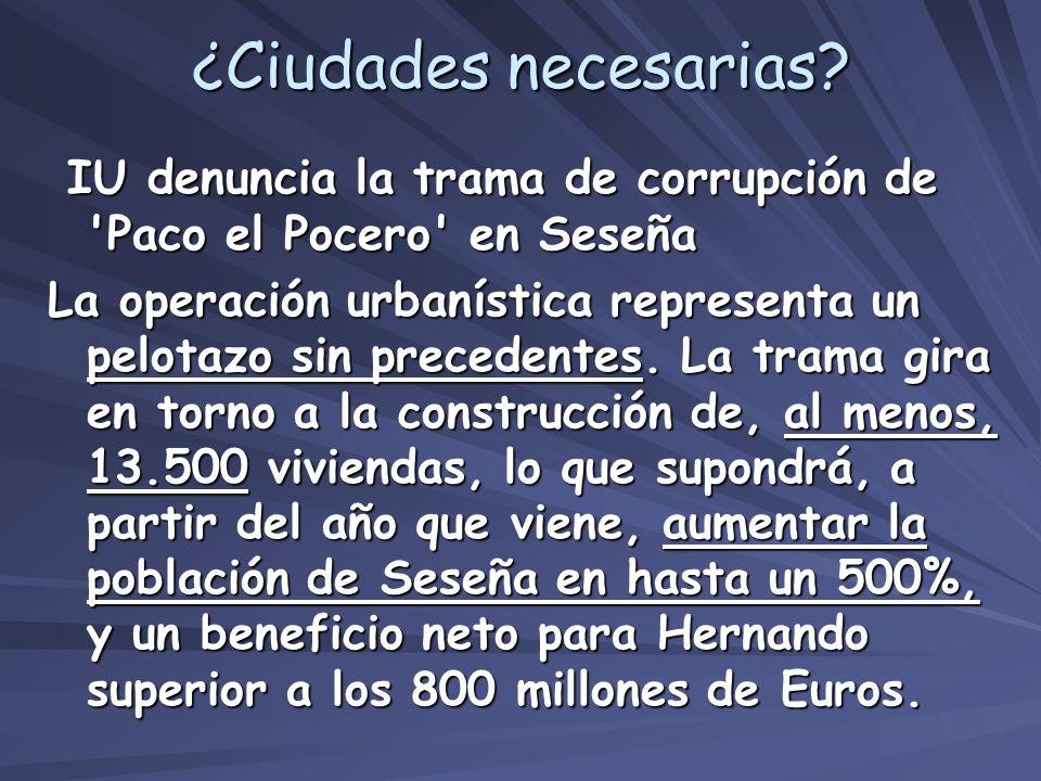 ¿Ciudades necesarias? IU denuncia la trama de corrupción de 'Paco el Pocero' en Seseña IU denuncia la trama de corrupción de 'Paco el Pocero' en Seseñ
