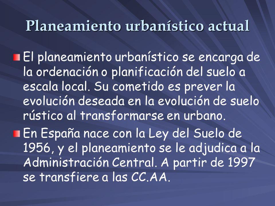Planeamiento urbanístico actual El planeamiento urbanístico se encarga de la ordenación o planificación del suelo a escala local. Su cometido es preve