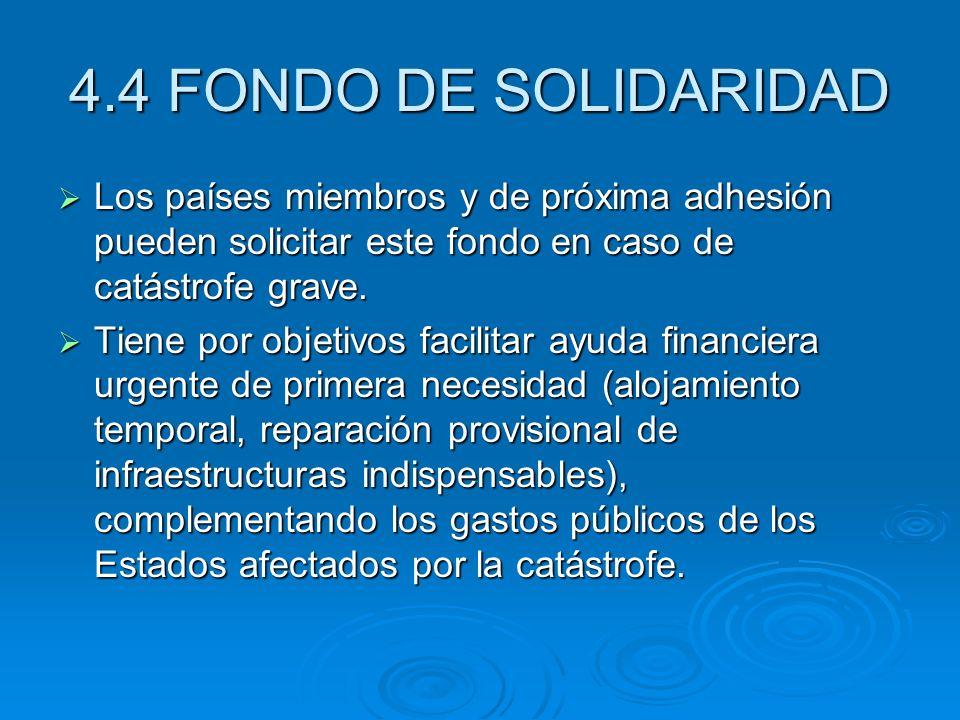 4.4 FONDO DE SOLIDARIDAD Los países miembros y de próxima adhesión pueden solicitar este fondo en caso de catástrofe grave. Los países miembros y de p