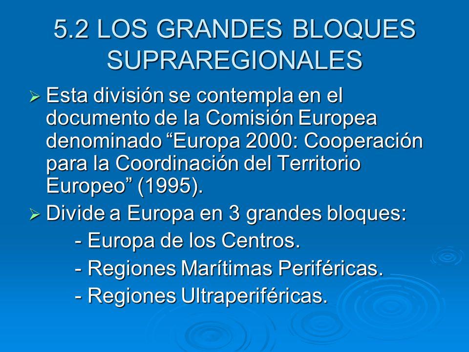 5.2 LOS GRANDES BLOQUES SUPRAREGIONALES Esta división se contempla en el documento de la Comisión Europea denominado Europa 2000: Cooperación para la