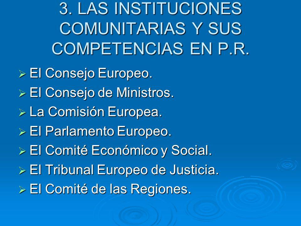 3. LAS INSTITUCIONES COMUNITARIAS Y SUS COMPETENCIAS EN P.R. El Consejo Europeo. El Consejo Europeo. El Consejo de Ministros. El Consejo de Ministros.