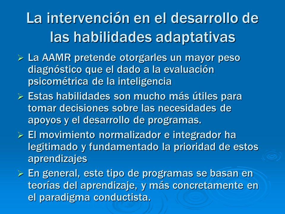 La intervención en el desarrollo de las habilidades adaptativas La AAMR pretende otorgarles un mayor peso diagnóstico que el dado a la evaluación psic