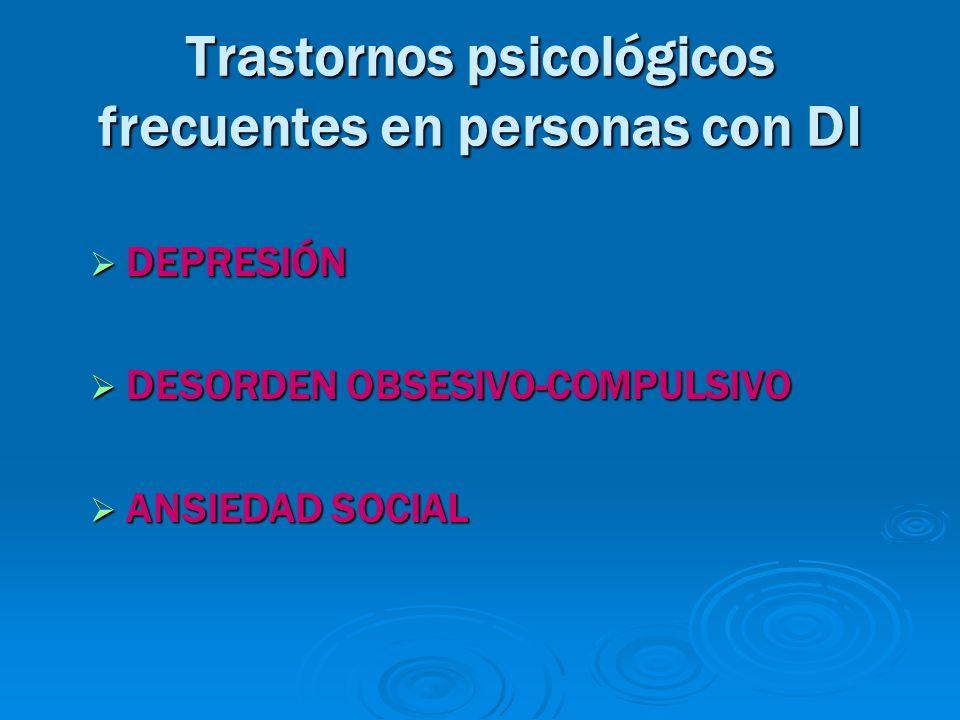 Trastornos psicológicos frecuentes en personas con DI DEPRESIÓN DEPRESIÓN DESORDEN OBSESIVO-COMPULSIVO DESORDEN OBSESIVO-COMPULSIVO ANSIEDAD SOCIAL AN