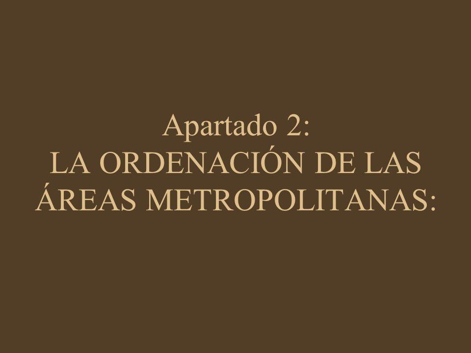 Apartado 2: LA ORDENACIÓN DE LAS ÁREAS METROPOLITANAS: