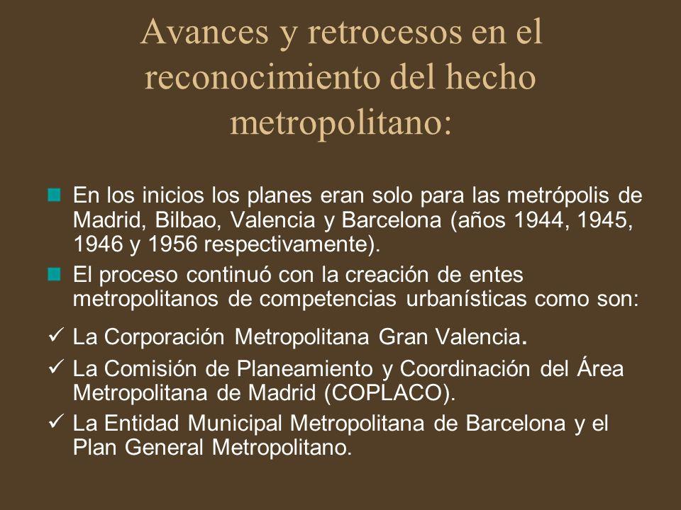Avances y retrocesos en el reconocimiento del hecho metropolitano: En los inicios los planes eran solo para las metrópolis de Madrid, Bilbao, Valencia