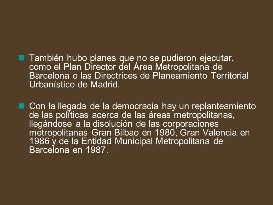 También hubo planes que no se pudieron ejecutar, como el Plan Director del Área Metropolitana de Barcelona o las Directrices de Planeamiento Territori