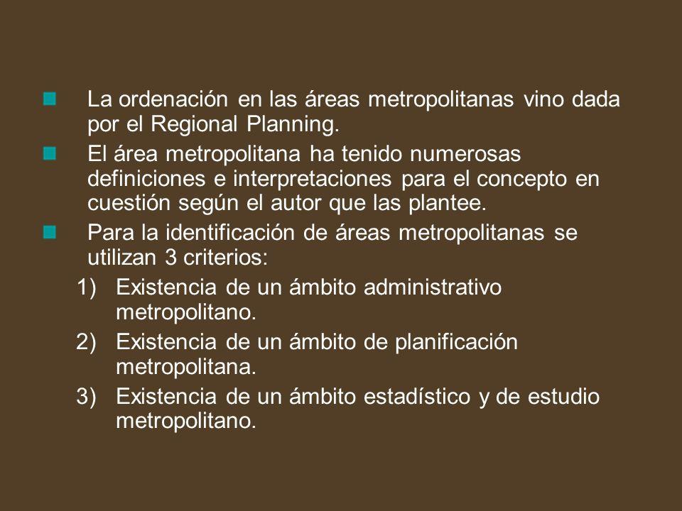 La ordenación en las áreas metropolitanas vino dada por el Regional Planning. El área metropolitana ha tenido numerosas definiciones e interpretacione