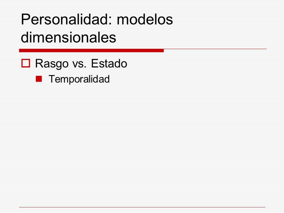 Personalidad: modelos dimensionales Rasgo vs. Estado Temporalidad