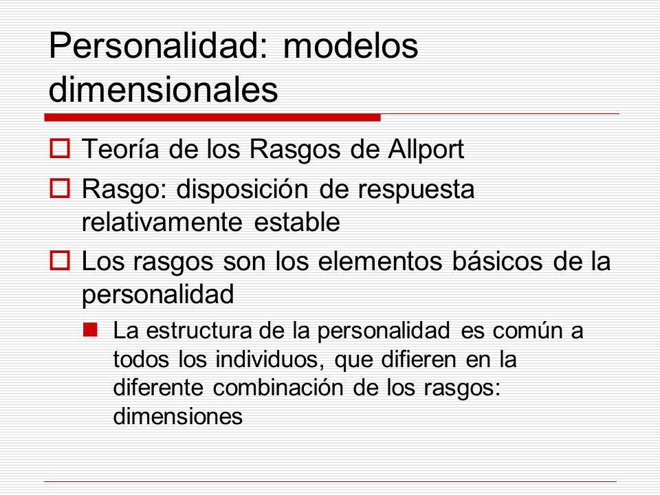Personalidad: modelos dimensionales Teoría de los Rasgos de Allport Rasgo: disposición de respuesta relativamente estable Los rasgos son los elementos