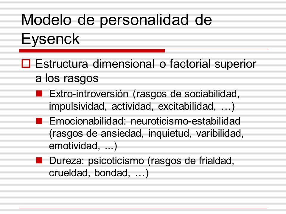 Modelo de personalidad de Eysenck Estructura dimensional o factorial superior a los rasgos Extro-introversión (rasgos de sociabilidad, impulsividad, a