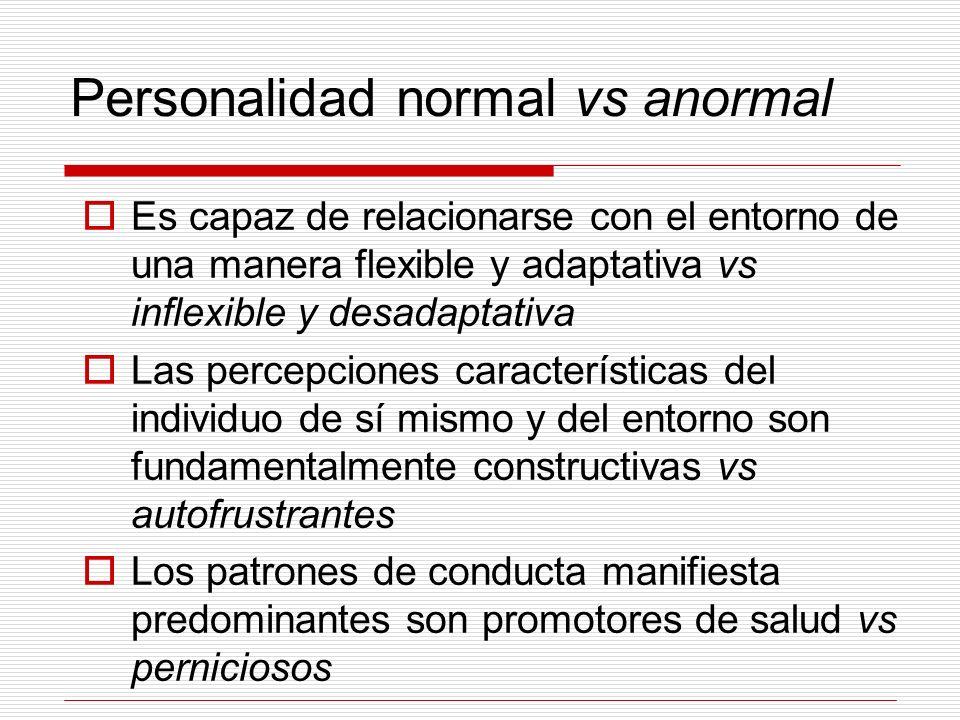 Personalidad normal vs anormal Es capaz de relacionarse con el entorno de una manera flexible y adaptativa vs inflexible y desadaptativa Las percepcio
