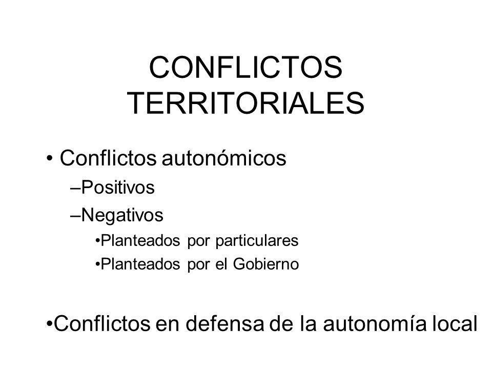 CONFLICTOS TERRITORIALES Conflictos autonómicos –Positivos –Negativos Planteados por particulares Planteados por el Gobierno Conflictos en defensa de