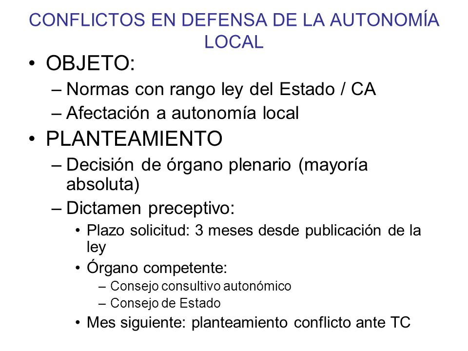 CONFLICTOS EN DEFENSA DE LA AUTONOMÍA LOCAL OBJETO: –Normas con rango ley del Estado / CA –Afectación a autonomía local PLANTEAMIENTO –Decisión de órg