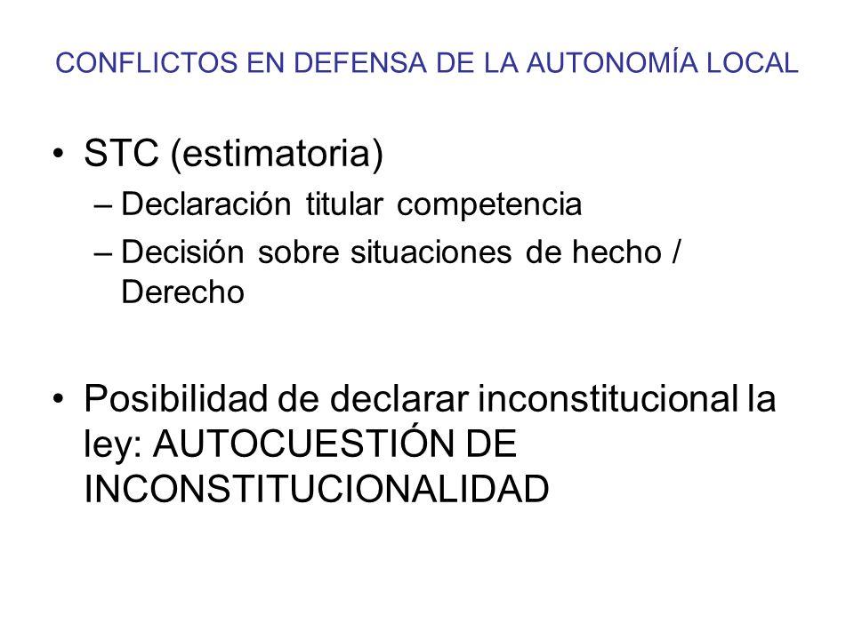 CONFLICTOS EN DEFENSA DE LA AUTONOMÍA LOCAL STC (estimatoria) –Declaración titular competencia –Decisión sobre situaciones de hecho / Derecho Posibili