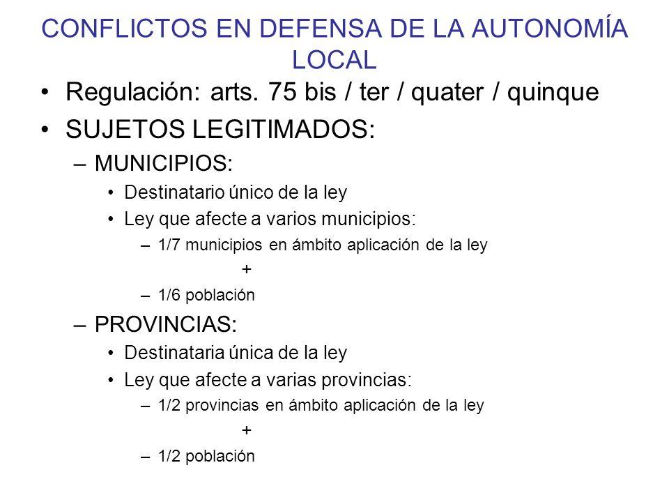 CONFLICTOS EN DEFENSA DE LA AUTONOMÍA LOCAL Regulación: arts. 75 bis / ter / quater / quinque SUJETOS LEGITIMADOS: –MUNICIPIOS: Destinatario único de