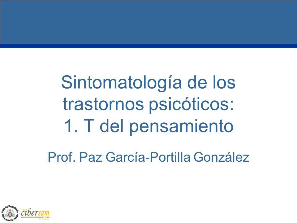 Sintomatología de los trastornos psicóticos: 1. T del pensamiento Prof. Paz García-Portilla González