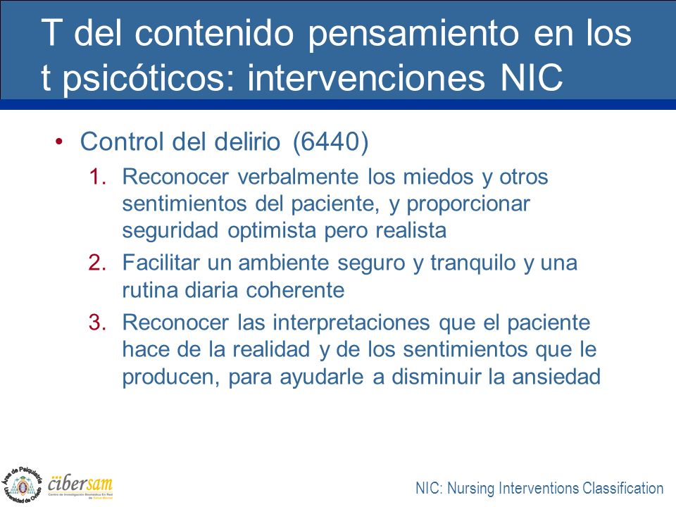 T del contenido pensamiento en los t psicóticos: intervenciones NIC Control del delirio (6440) 1.Reconocer verbalmente los miedos y otros sentimientos