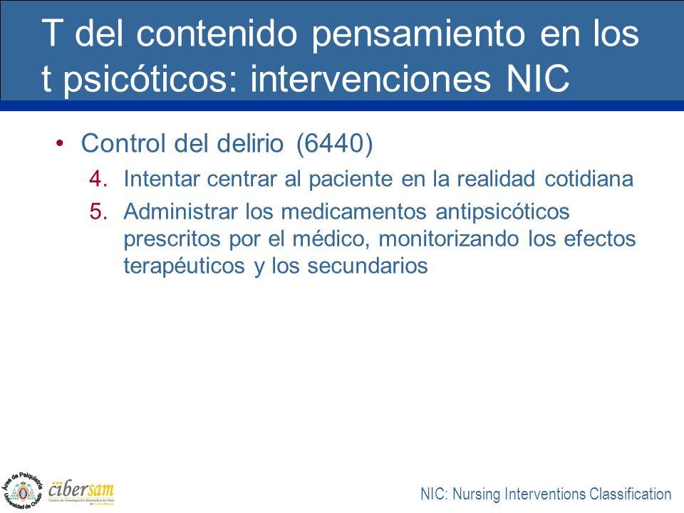 T del contenido pensamiento en los t psicóticos: intervenciones NIC Control del delirio (6440) 4.Intentar centrar al paciente en la realidad cotidiana
