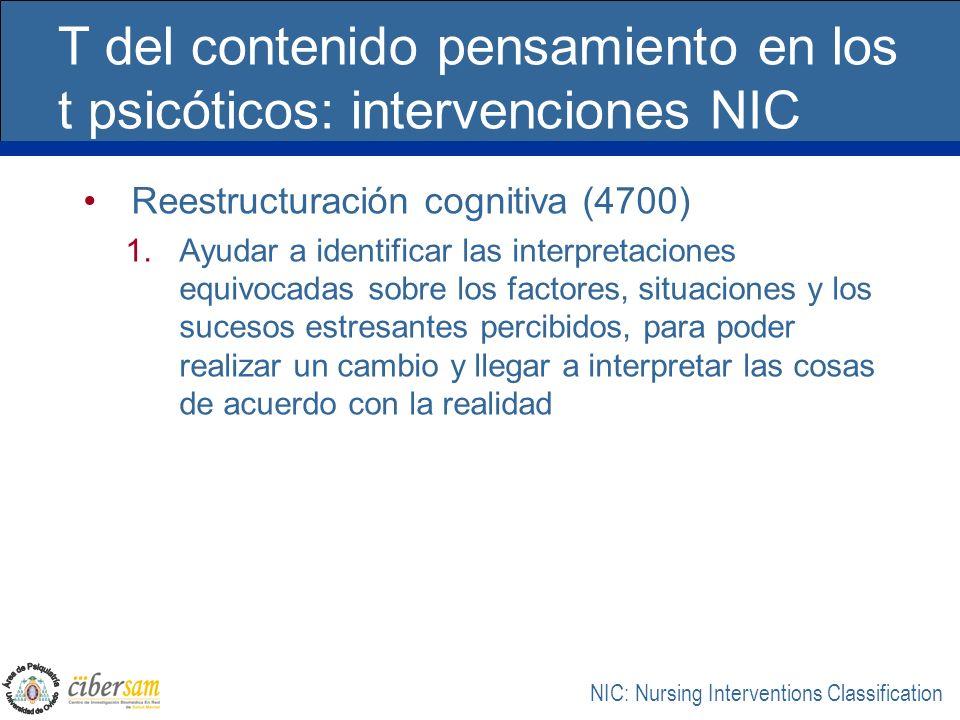 T del contenido pensamiento en los t psicóticos: intervenciones NIC Reestructuración cognitiva (4700) 1.Ayudar a identificar las interpretaciones equi