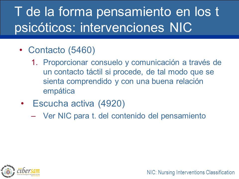 T de la forma pensamiento en los t psicóticos: intervenciones NIC Contacto (5460) 1.Proporcionar consuelo y comunicación a través de un contacto tácti