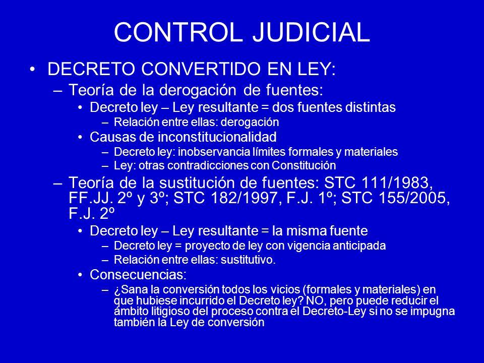 CONTROL JUDICIAL DECRETO CONVERTIDO EN LEY: –Teoría de la derogación de fuentes: Decreto ley – Ley resultante = dos fuentes distintas –Relación entre