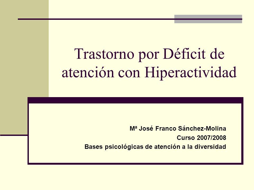 Trastorno por Déficit de atención con Hiperactividad Mª José Franco Sánchez-Molina Curso 2007/2008 Bases psicológicas de atención a la diversidad