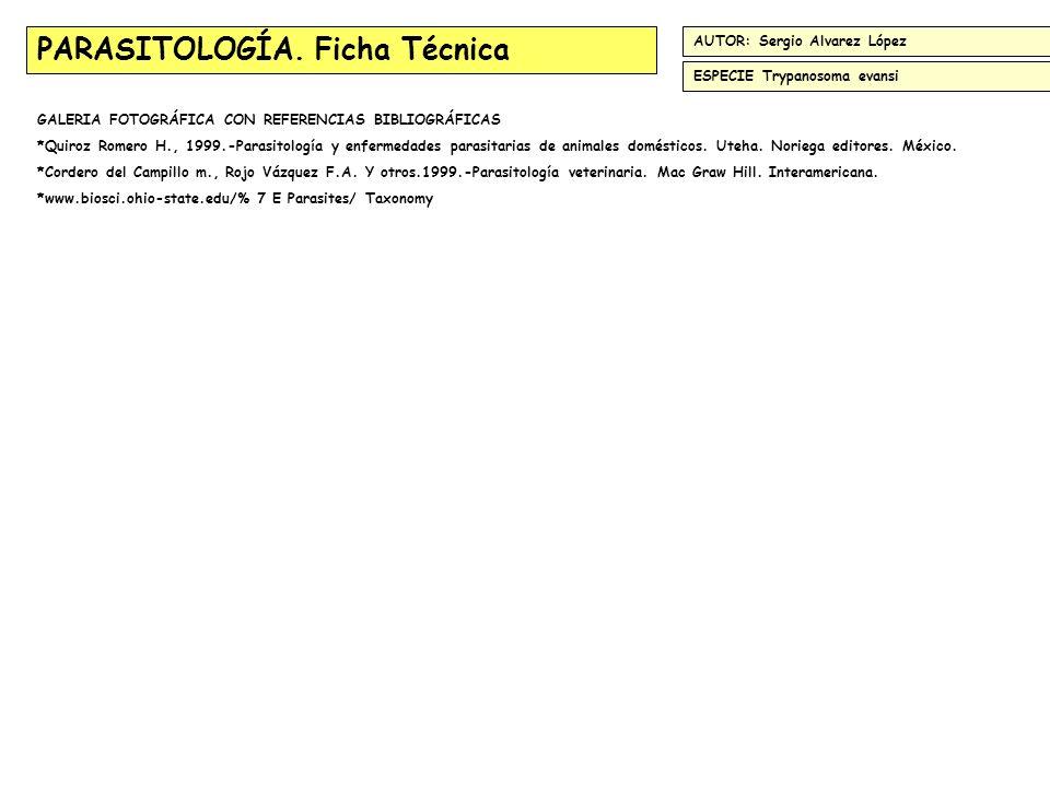 PARASITOLOGÍA. Ficha Técnica ESPECIE Trypanosoma evansi GALERIA FOTOGRÁFICA CON REFERENCIAS BIBLIOGRÁFICAS *Quiroz Romero H., 1999.-Parasitología y en