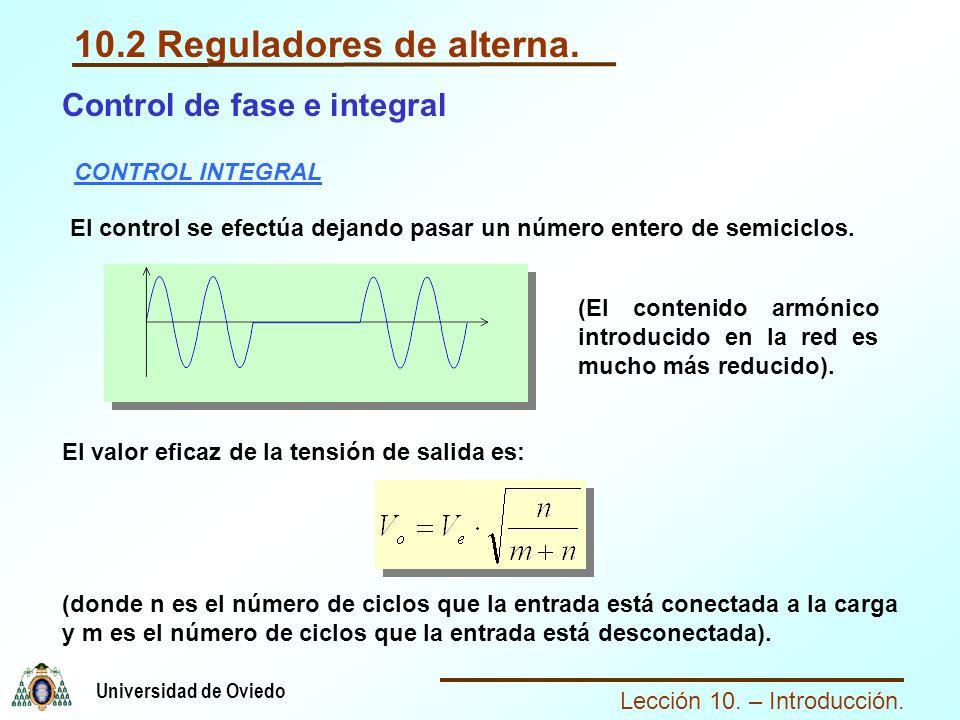 Lección 10. – Introducción. Universidad de Oviedo 10.2 Reguladores de alterna. Control de fase e integral CONTROL INTEGRAL El control se efectúa dejan