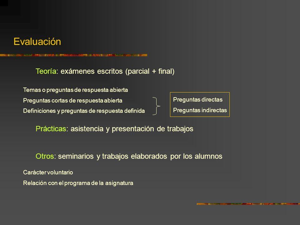 Evaluación Teoría: exámenes escritos (parcial + final) Temas o preguntas de respuesta abierta Preguntas cortas de respuesta abierta Definiciones y pre