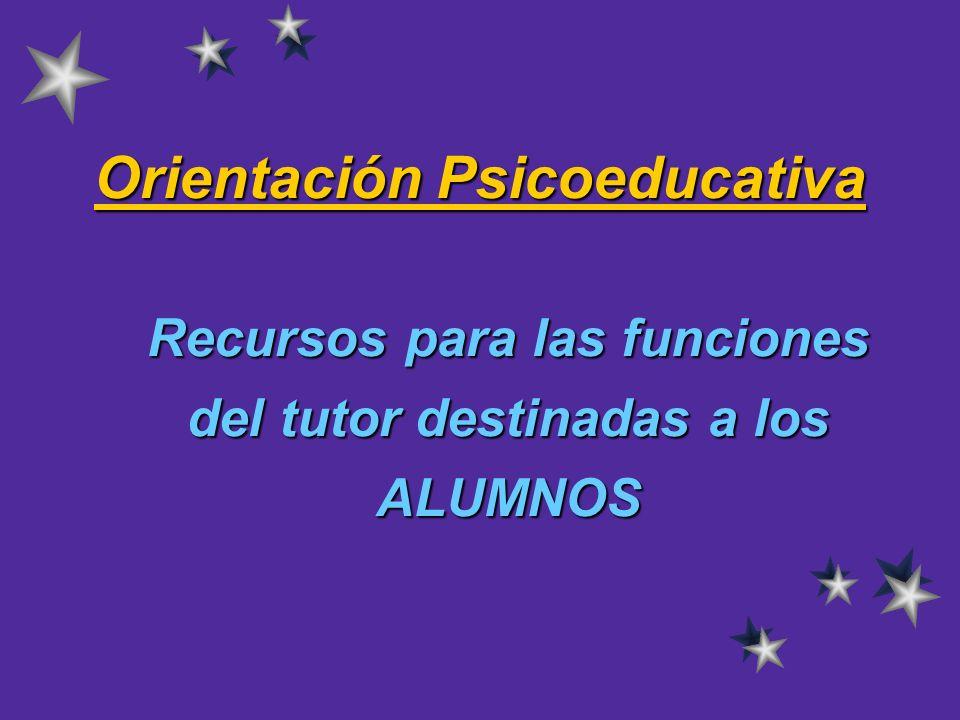 Orientación Psicoeducativa Recursos para las funciones del tutor destinadas a los ALUMNOS