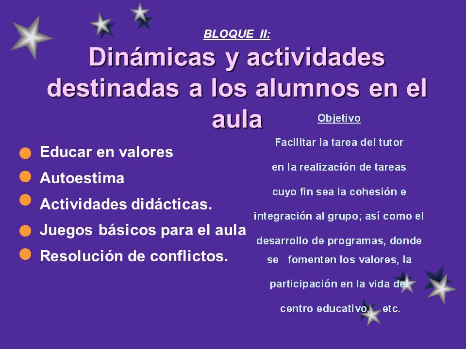 Dinámicas y actividades destinadas a los alumnos en el aula BLOQUE II: Dinámicas y actividades destinadas a los alumnos en el aula Educar en valores A