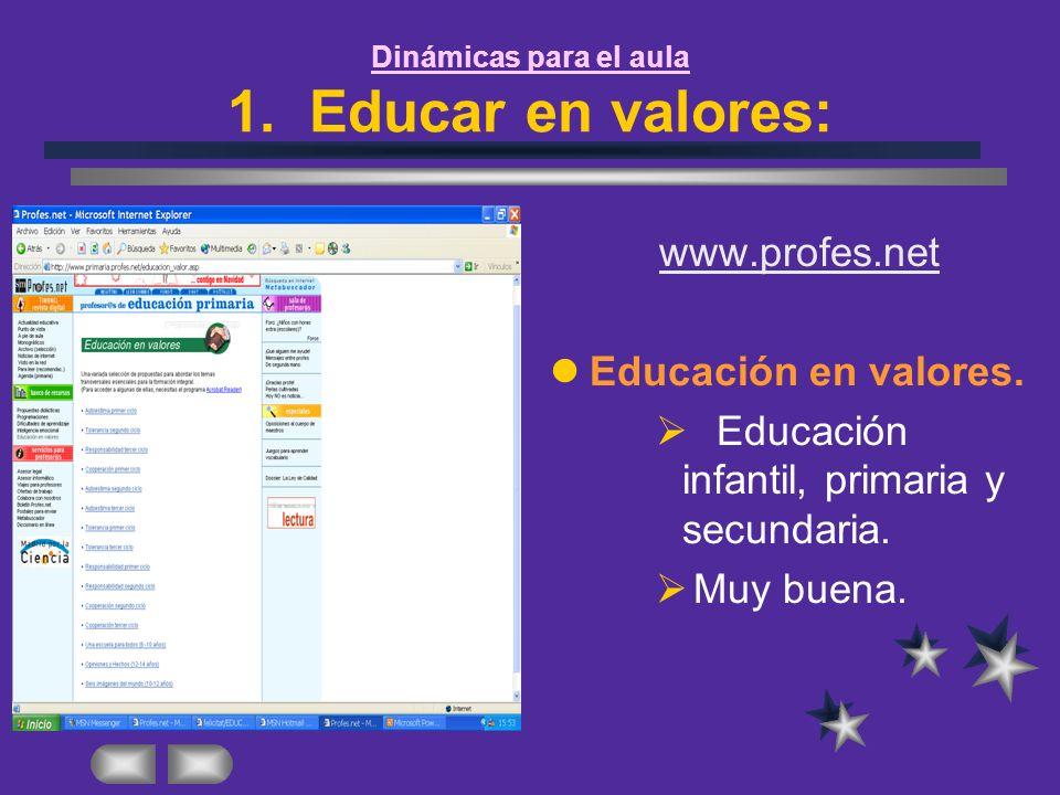 Dinámicas para el aula 1. Educar en valores: www.profes.net Educación en valores. Educación infantil, primaria y secundaria. Muy buena.